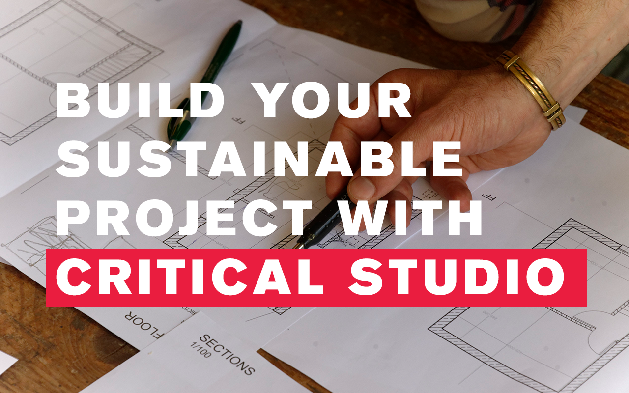 Build your sustainable project with critical studio